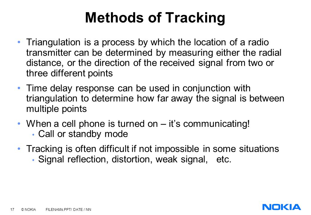 16 © NOKIA FILENAMs.PPT/ DATE / NN Methods of Tracking AOA: By knowing the direction from which a wireless signal is received (via the use of special