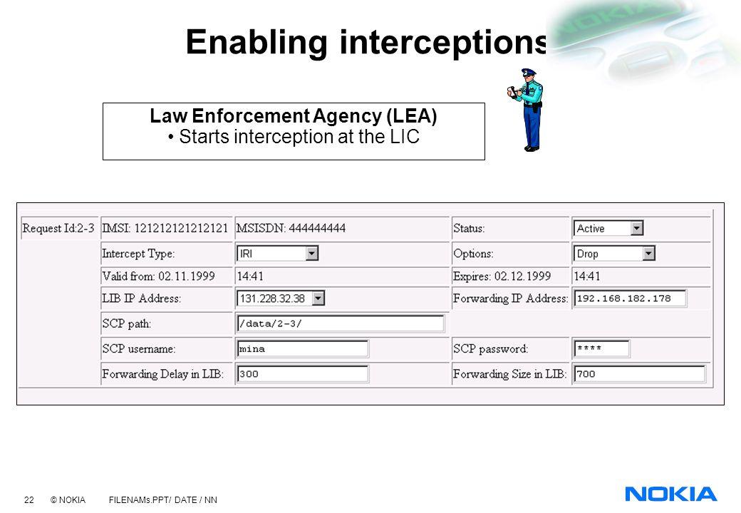 21 © NOKIA FILENAMs.PPT/ DATE / NN Authorizing interceptions Authorizing Agency (AA) Authorizes session using the web interface at the LIC