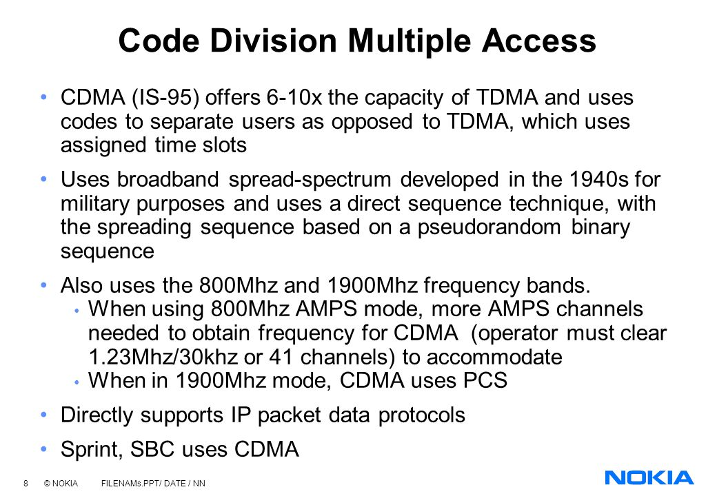 7 © NOKIA FILENAMs.PPT/ DATE / NN Time Division Multiple Access TDMA separates users by assigned time slots, which minimizes interference from other s