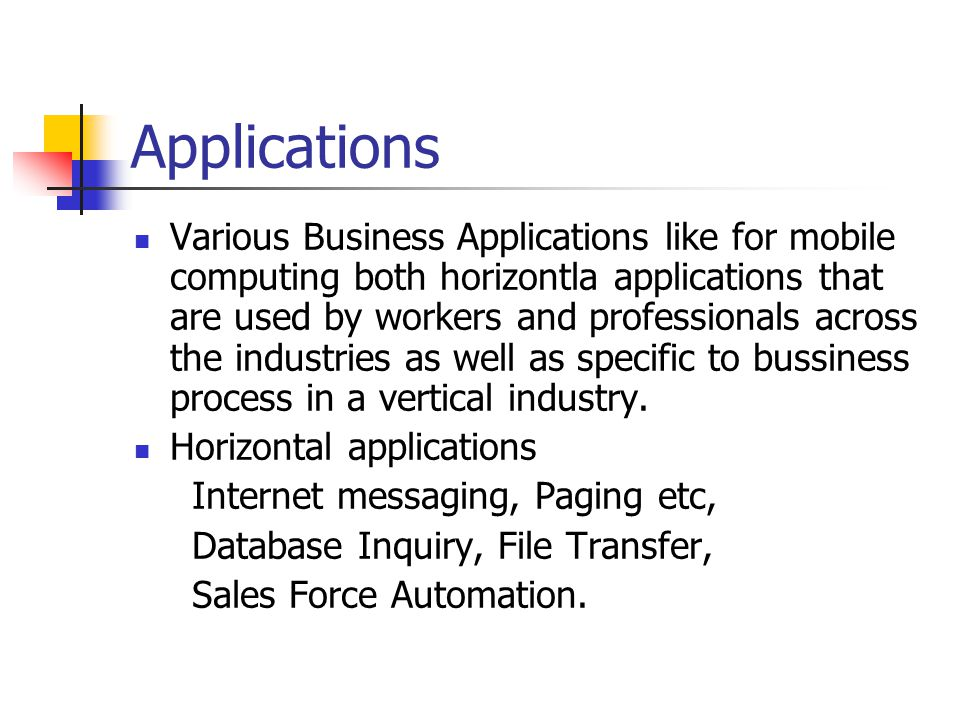 Applications Various Business Applications like for mobile computing both horizontla applications that are used by workers and professionals across th
