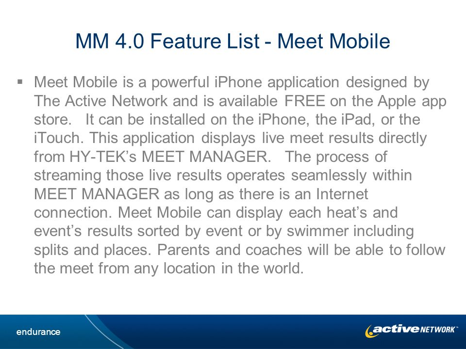 MM 4.0 Feature List - Meet Mobile Meet Mobile is a powerful iPhone application designed by The Active Network and is available FREE on the Apple app store.