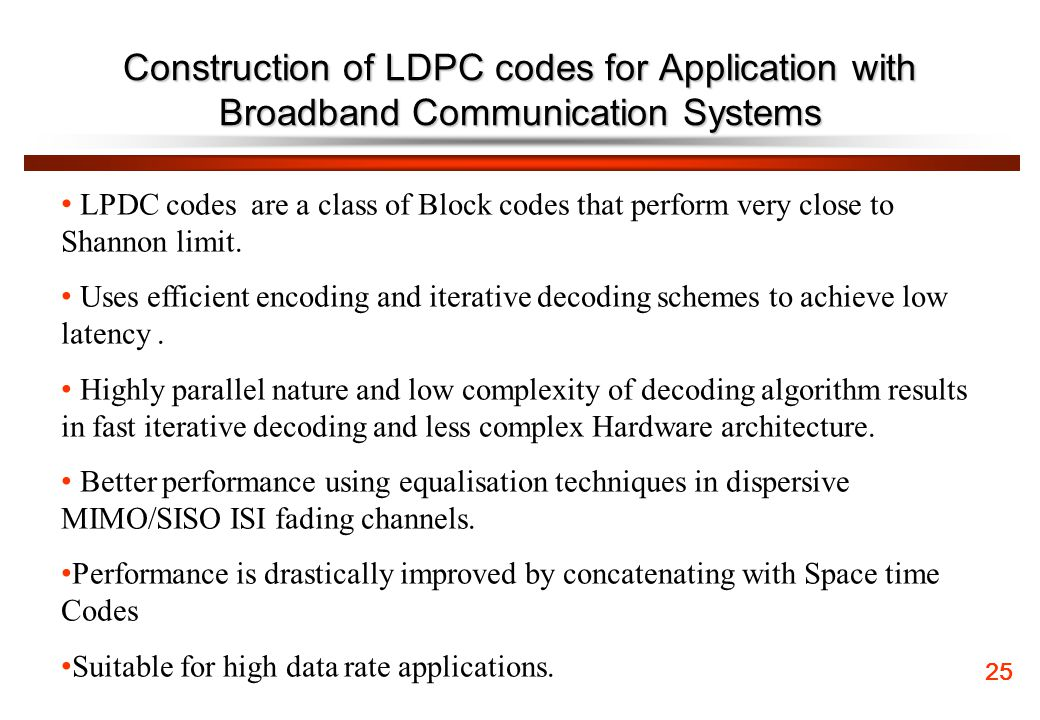 Construction of LDPC codes for Application with Broadband Communication Systems 25 LPDC codes are a class of Block codes that perform very close to Sh