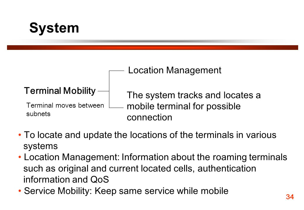 System Terminal Mobility Location Management The system tracks and locates a mobile terminal for possible connection To locate and update the location