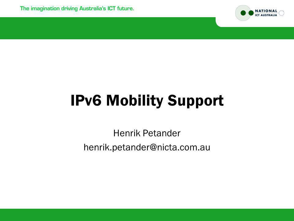 IPv6 Mobility Support Henrik Petander henrik.petander@nicta.com.au