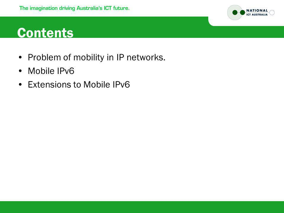 Contents Problem of mobility in IP networks. Mobile IPv6 Extensions to Mobile IPv6