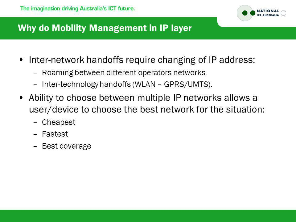 Why do Mobility Management in IP layer Inter-network handoffs require changing of IP address: –Roaming between different operators networks.