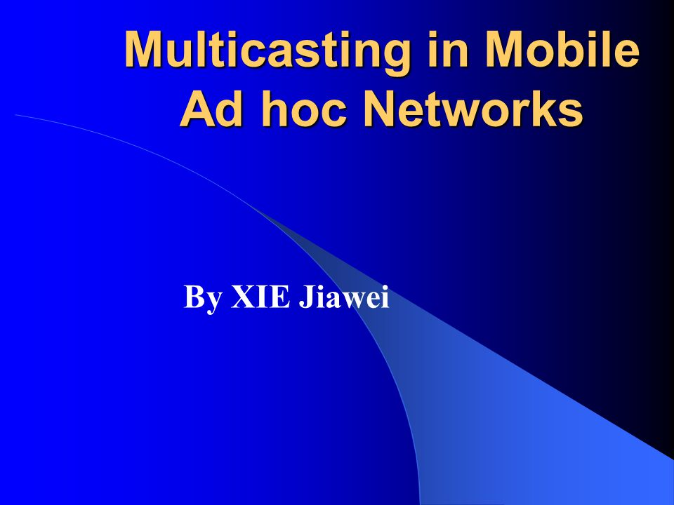 Multicasting in Mobile Ad hoc Networks By XIE Jiawei