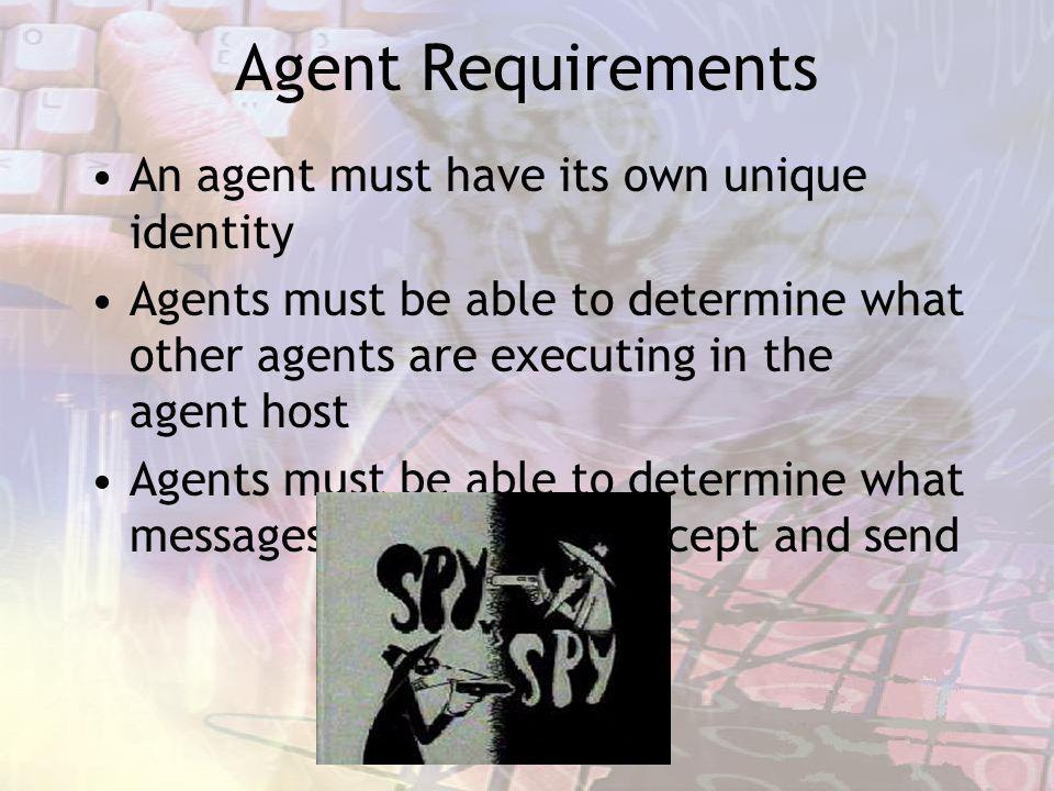 Agent Requirements An agent must have its own unique identity Agents must be able to determine what other agents are executing in the agent host Agents must be able to determine what messages other agents accept and send