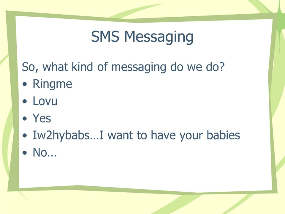SMS Messaging So, what kind of messaging do we do.