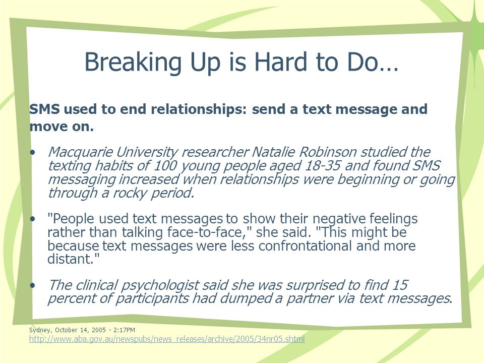 Breaking Up is Hard to Do… SMS used to end relationships: send a text message and move on.