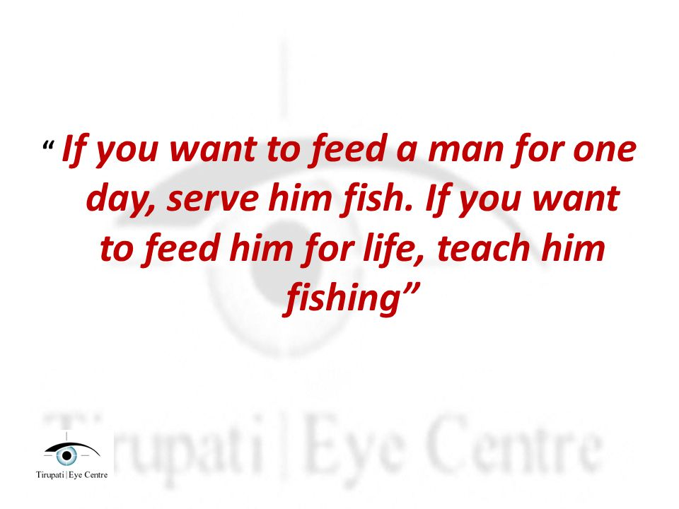 If you want to feed a man for one day, serve him fish.