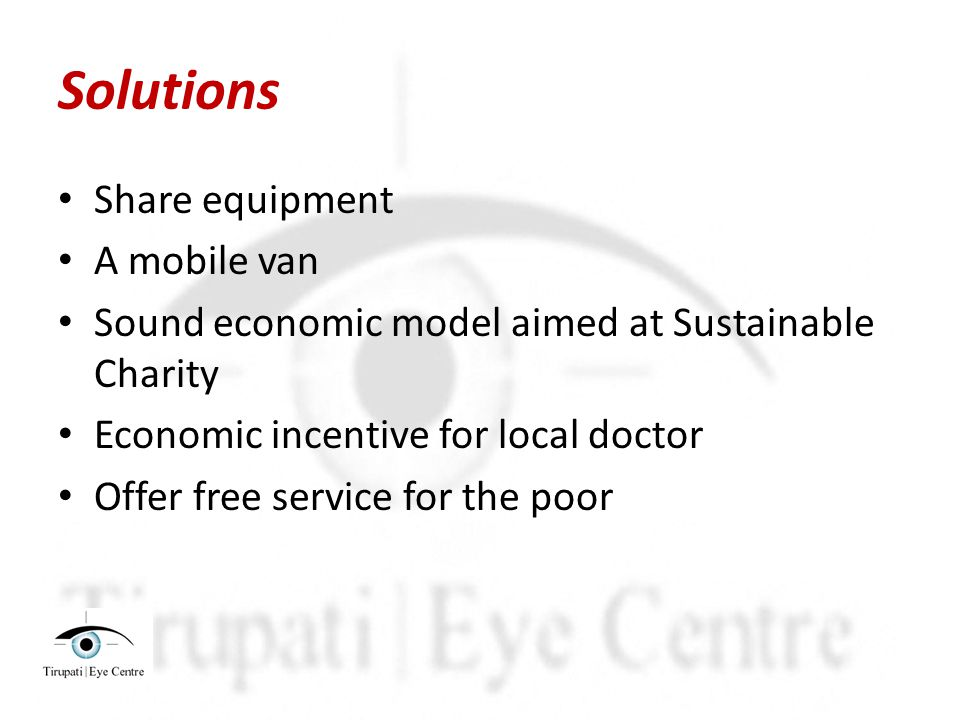 Solutions Share equipment A mobile van Sound economic model aimed at Sustainable Charity Economic incentive for local doctor Offer free service for the poor