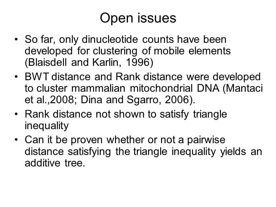 Open issues So far, only dinucleotide counts have been developed for clustering of mobile elements (Blaisdell and Karlin, 1996) BWT distance and Rank distance were developed to cluster mammalian mitochondrial DNA (Mantaci et al.,2008; Dina and Sgarro, 2006).