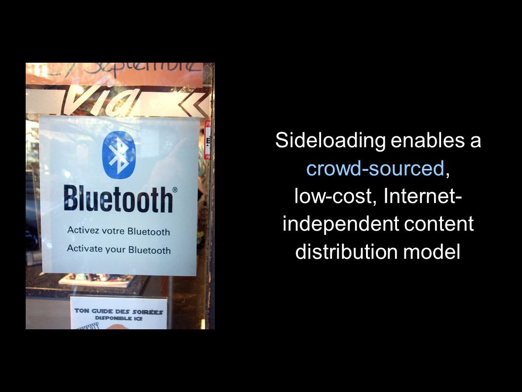 Sideloading enables a crowd-sourced, low-cost, Internet- independent content distribution model