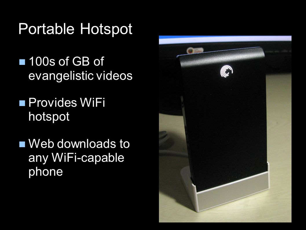 Portable Hotspot 100s of GB of evangelistic videos Provides WiFi hotspot Web downloads to any WiFi-capable phone