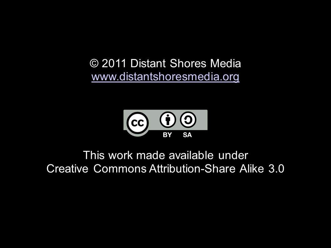© 2011 Distant Shores Media www.distantshoresmedia.org This work made available under Creative Commons Attribution-Share Alike 3.0