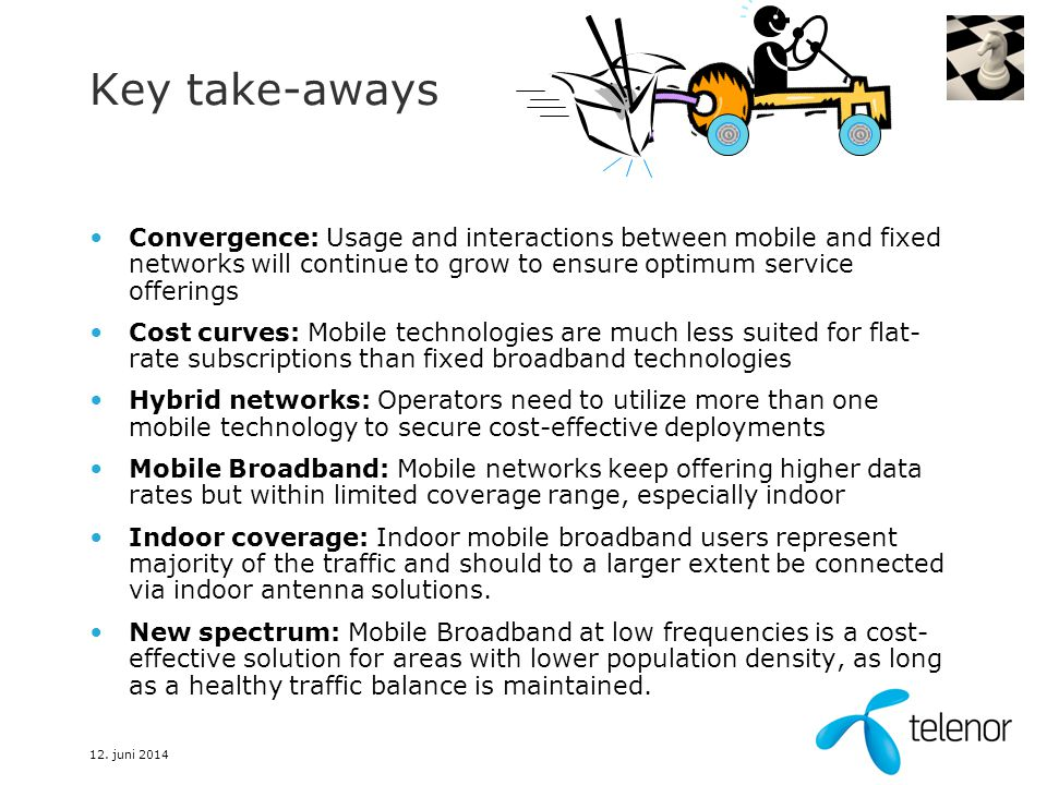 12. juni 2014 Key take-aways Convergence: Usage and interactions between mobile and fixed networks will continue to grow to ensure optimum service off