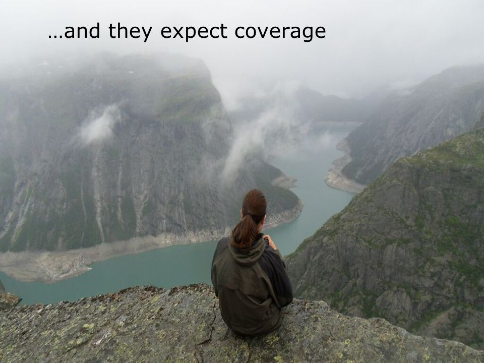 …and they expect coverage