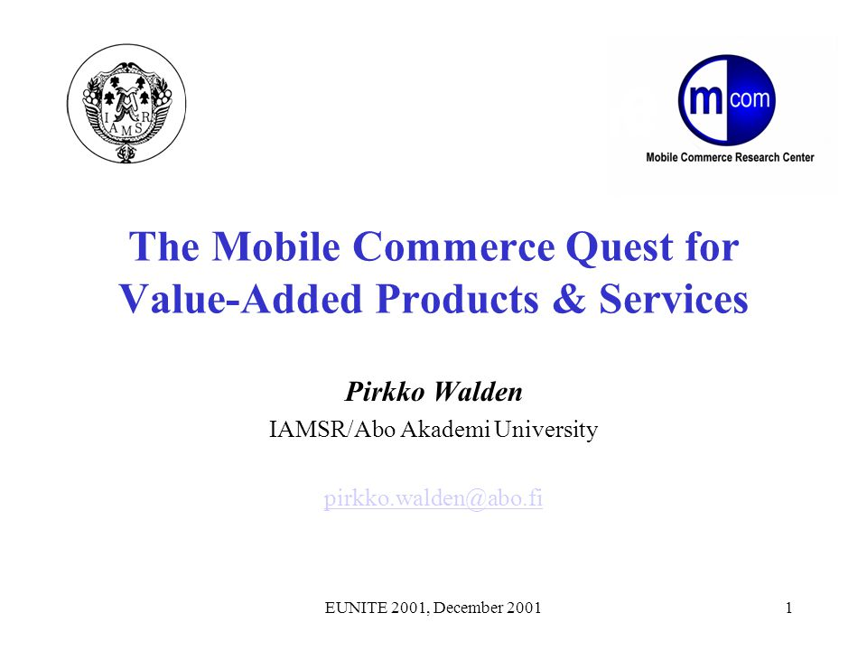 EUNITE 2001, December 200112 MOBILE COMMERCE PRODUCER PERSPECTIVE: Modularity, Layers, Bundling PROD 1 PERS LOCAL UBI TIME CON PRICE PROD 2 PERS LOCAL UBI TIME CON PRICE SERV 1 PERS LOCAL UBI TIME CON PRICE SERV 2 PERS LOCAL UBI TIME CON PRICE PERS – Personalisation LOCAL-Localisation UBI-Ubiquity TIME-Timeliness CON-Convenience PRICE-Pricing Modules Layers Bundle