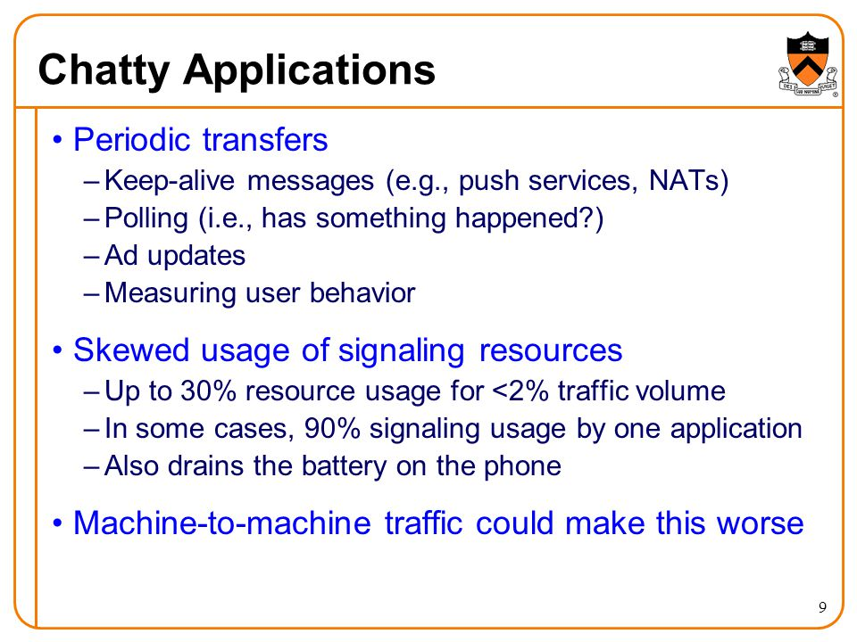 Chatty Applications Periodic transfers –Keep-alive messages (e.g., push services, NATs) –Polling (i.e., has something happened?) –Ad updates –Measurin