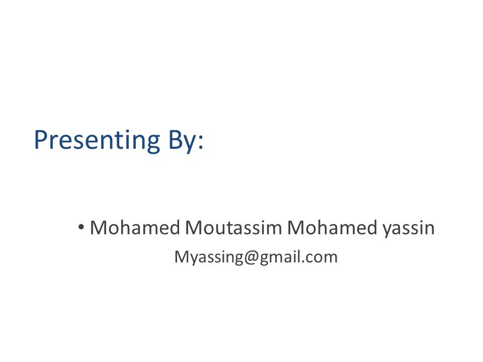 Presenting By: Mohamed Moutassim Mohamed yassin Myassing@gmail.com