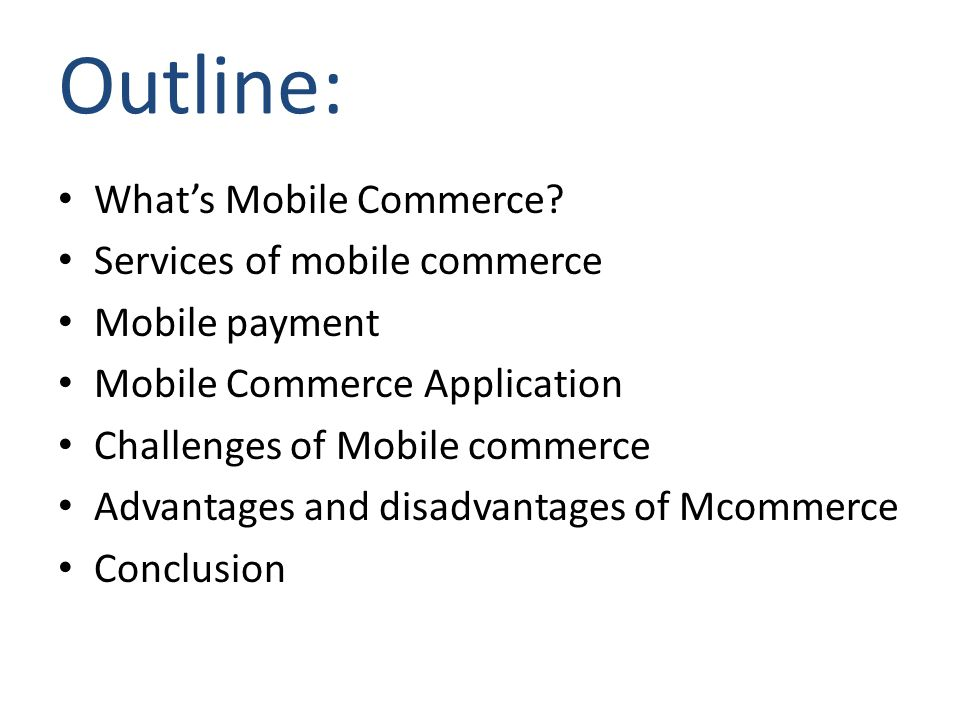 Outline: Whats Mobile Commerce? Services of mobile commerce Mobile payment Mobile Commerce Application Challenges of Mobile commerce Advantages and di
