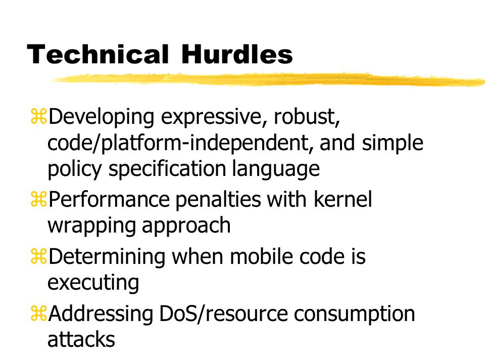 Technical Hurdles zDeveloping expressive, robust, code/platform-independent, and simple policy specification language zPerformance penalties with kern