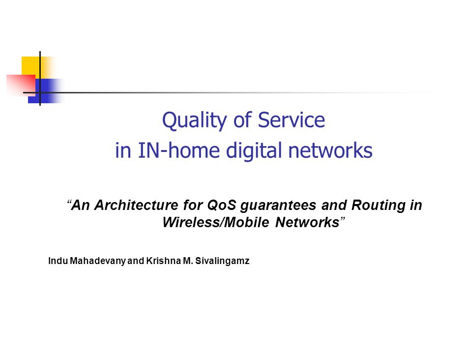Quality of Service in IN-home digital networks An Architecture for QoS guarantees and Routing in Wireless/Mobile Networks Indu Mahadevany and Krishna