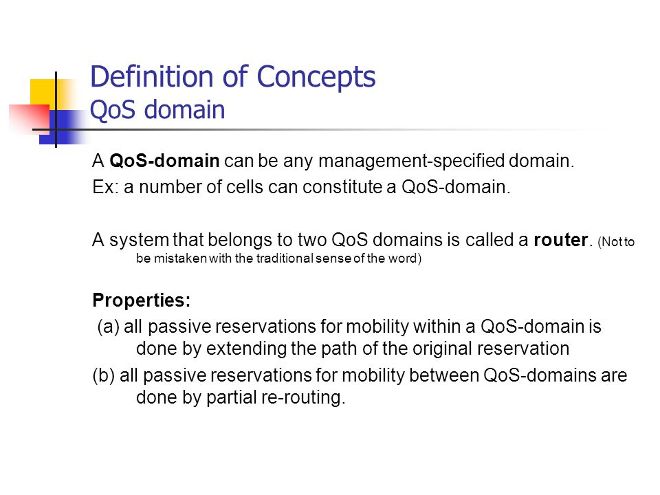Definition of Concepts QoS domain A QoS-domain can be any management-specified domain.