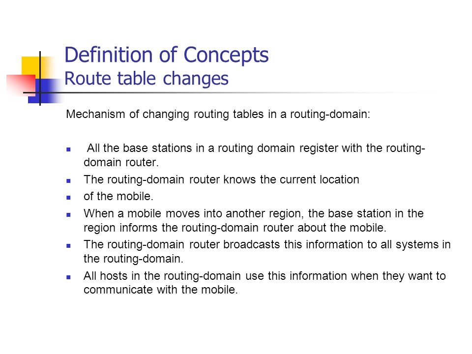 Definition of Concepts Route table changes Mechanism of changing routing tables in a routing-domain: All the base stations in a routing domain registe