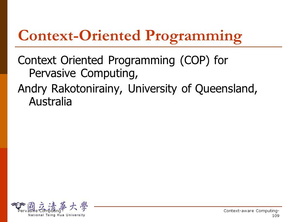 Pervasive ComputingContext-aware Computing- 109 Context-Oriented Programming Context Oriented Programming (COP) for Pervasive Computing, Andry Rakoton