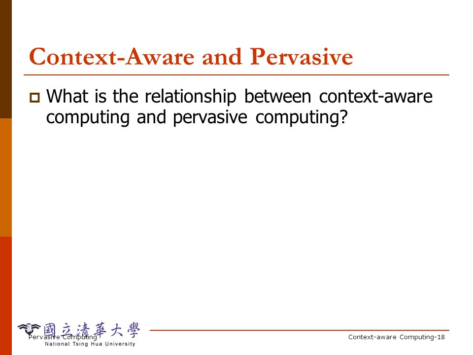 Pervasive ComputingContext-aware Computing-18 Context-Aware and Pervasive What is the relationship between context-aware computing and pervasive compu