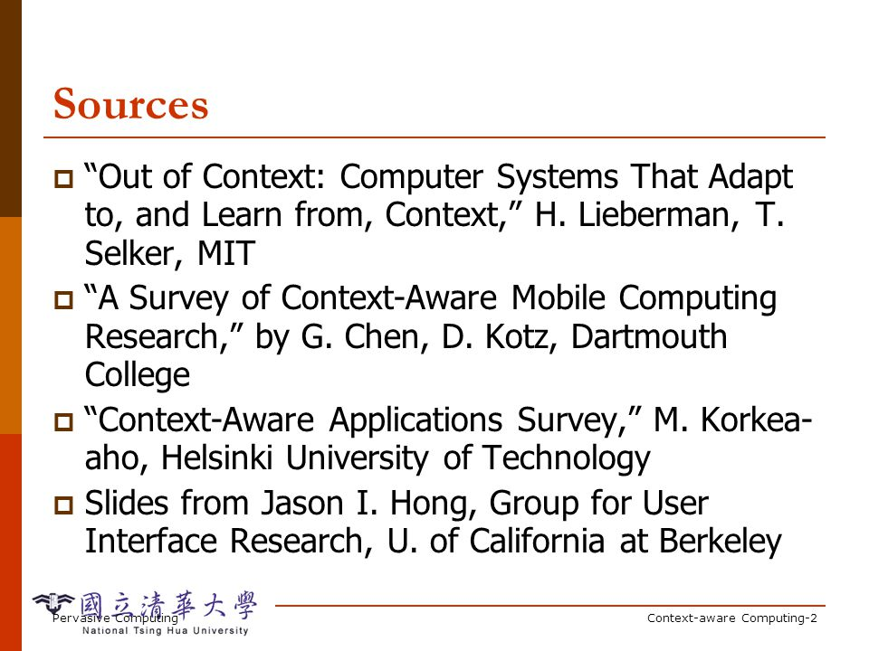 Pervasive ComputingContext-aware Computing-2 Sources Out of Context: Computer Systems That Adapt to, and Learn from, Context, H.