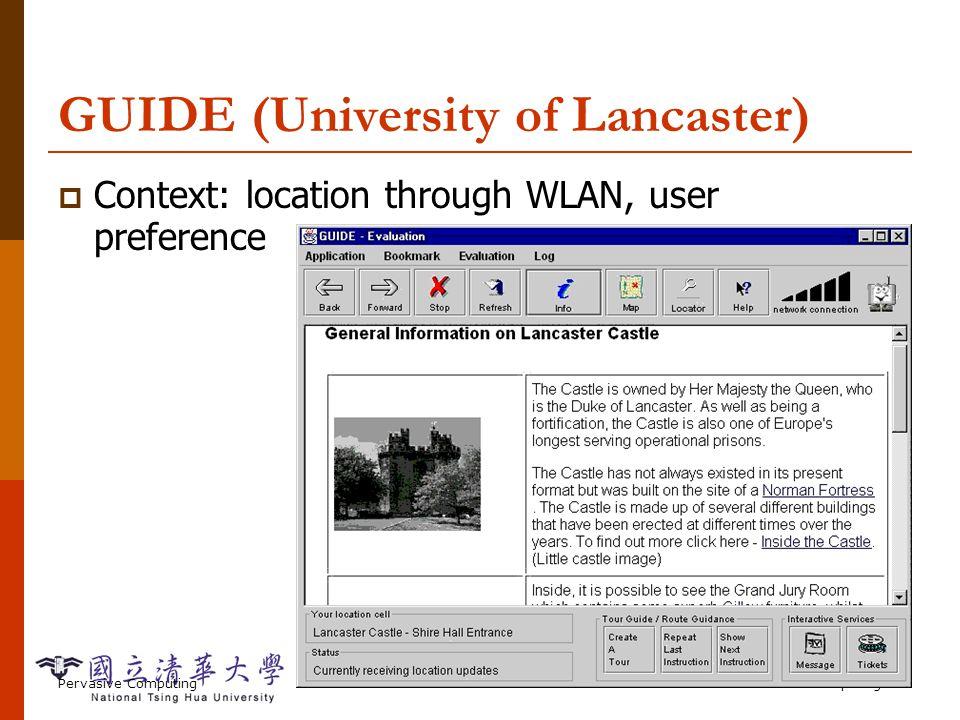 Pervasive ComputingContext-aware Computing-30 GUIDE (University of Lancaster) Context: location through WLAN, user preference
