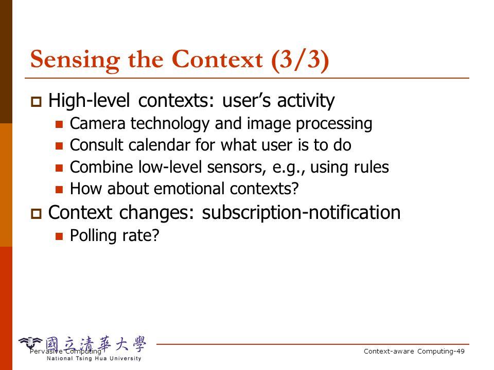 Pervasive ComputingContext-aware Computing-49 Sensing the Context (3/3) High-level contexts: users activity Camera technology and image processing Con