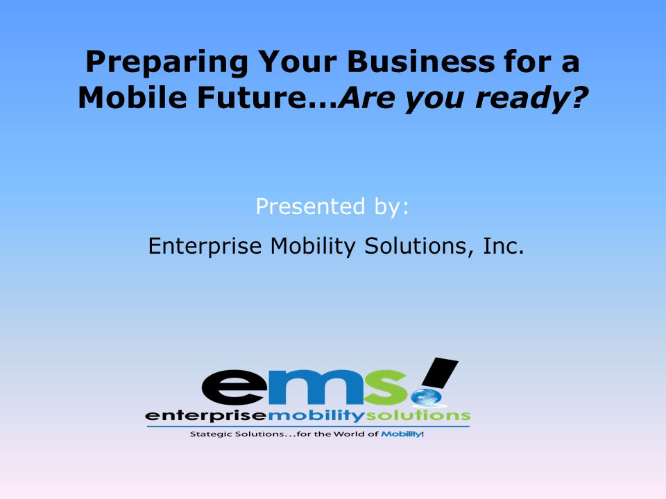 Page 2 Tonights Agenda Preparing your business for the mobile revolution Do you know about the Mobile Revolution Is your business prepared What is a Mobility Strategy and why do I need one Having a plan VS.