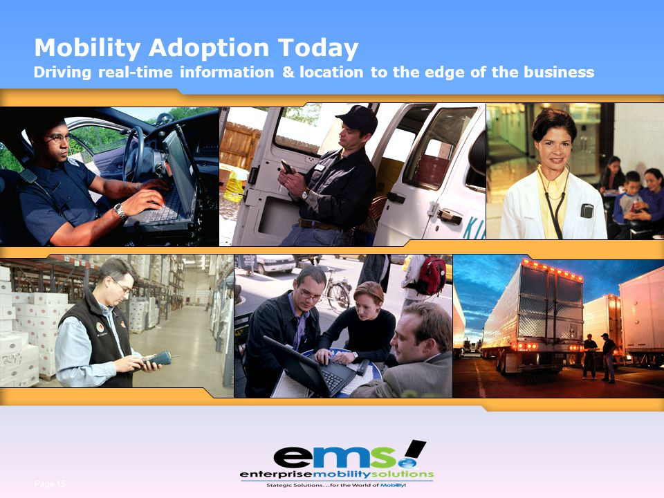 Page 15 Mobility Adoption Today Driving real-time information & location to the edge of the business