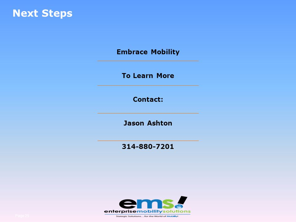 Next Steps Embrace Mobility To Learn More Contact: Jason Ashton 314-880-7201 Page 25