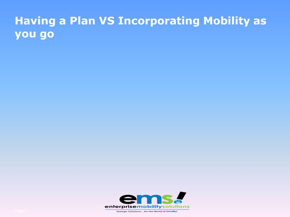 Page 7 Having a Plan VS Incorporating Mobility as you go