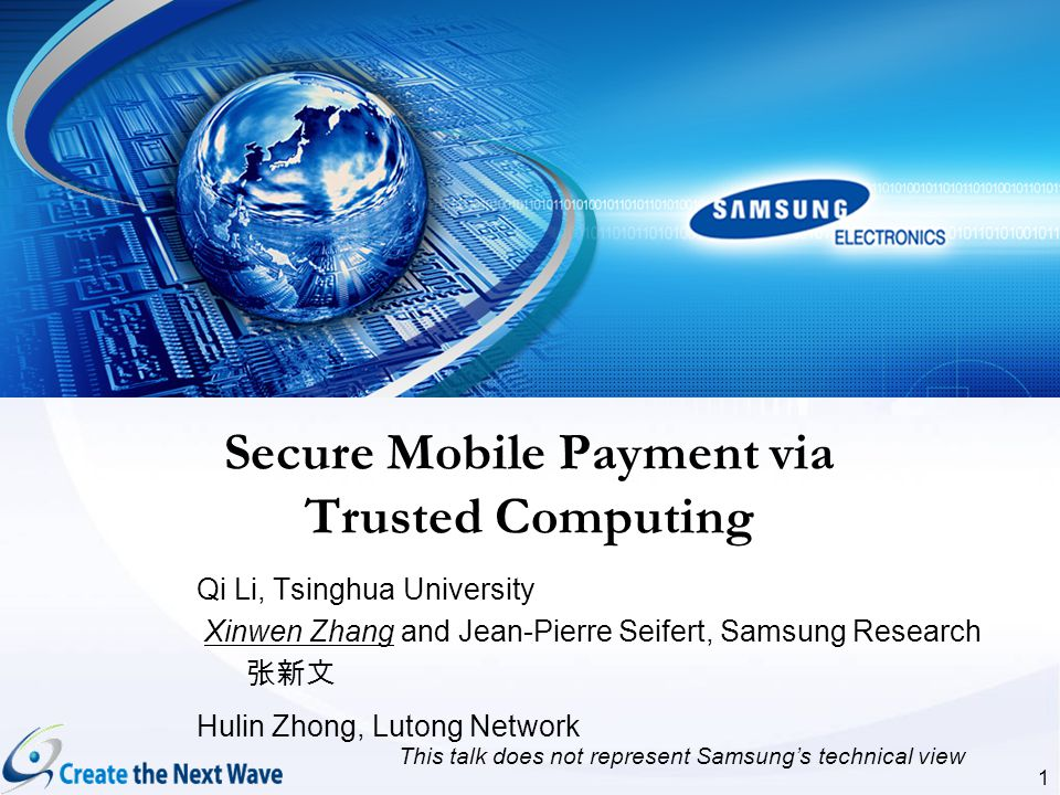 1 Qi Li, Tsinghua University Xinwen Zhang and Jean-Pierre Seifert, Samsung Research Hulin Zhong, Lutong Network Secure Mobile Payment via Trusted Comp