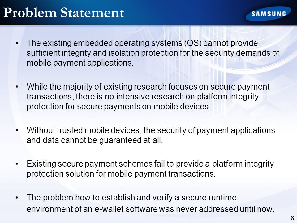 6 Problem Statement The existing embedded operating systems (OS) cannot provide sufficient integrity and isolation protection for the security demands