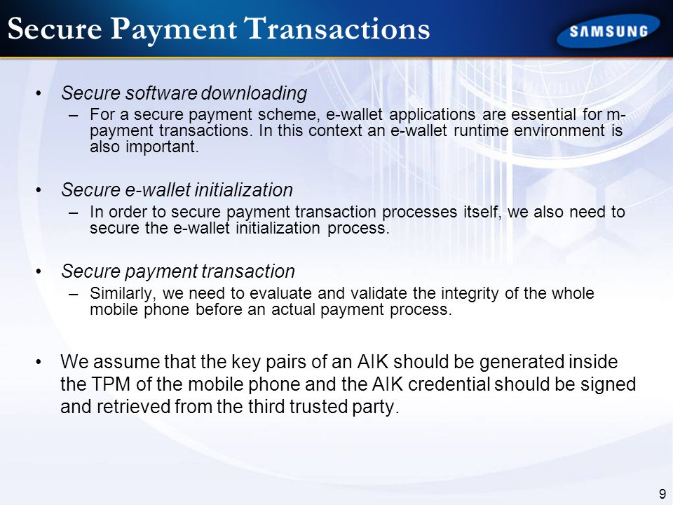 9 Secure Payment Transactions Secure software downloading –For a secure payment scheme, e-wallet applications are essential for m- payment transaction