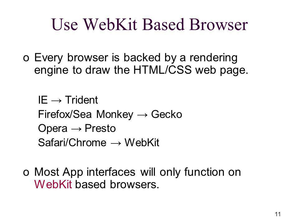 11 Use WebKit Based Browser oEvery browser is backed by a rendering engine to draw the HTML/CSS web page.