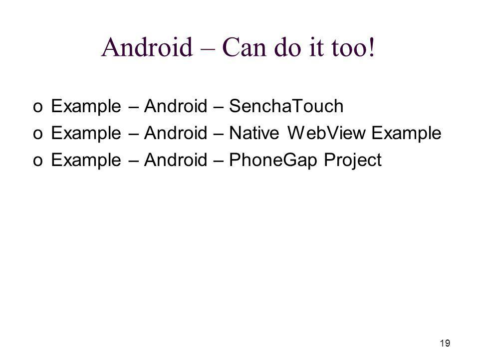 19 Android – Can do it too.
