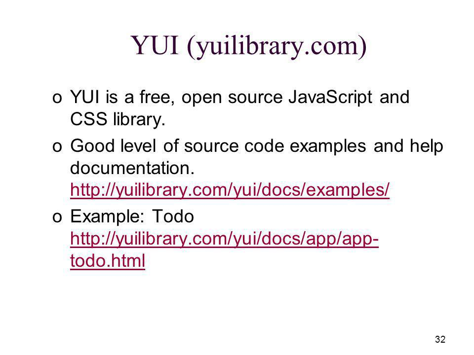 32 YUI (yuilibrary.com) oYUI is a free, open source JavaScript and CSS library.