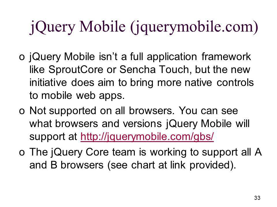 33 jQuery Mobile (jquerymobile.com) ojQuery Mobile isnt a full application framework like SproutCore or Sencha Touch, but the new initiative does aim to bring more native controls to mobile web apps.