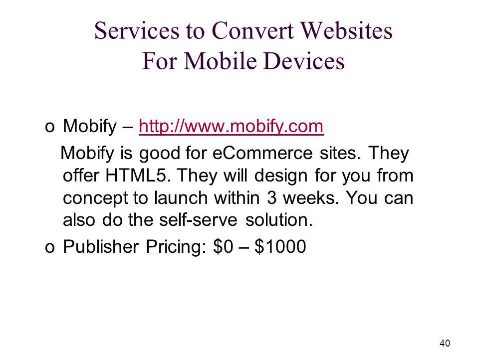 40 oMobify – http://www.mobify.comhttp://www.mobify.com Mobify is good for eCommerce sites.