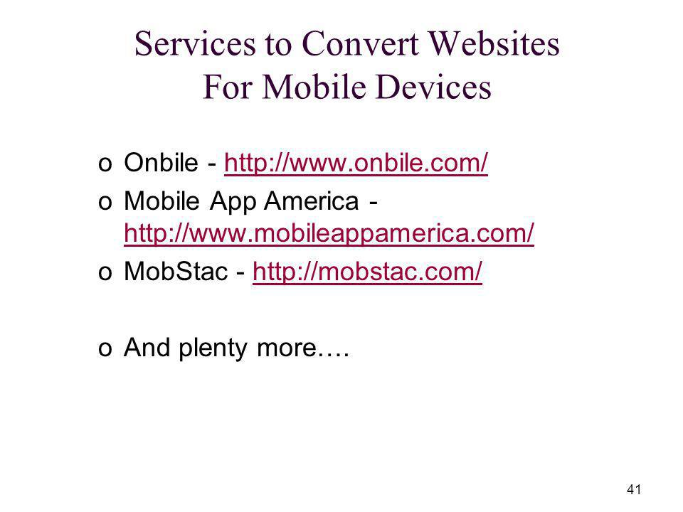 41 oOnbile - http://www.onbile.com/http://www.onbile.com/ oMobile App America - http://www.mobileappamerica.com/ http://www.mobileappamerica.com/ oMobStac - http://mobstac.com/http://mobstac.com/ oAnd plenty more….