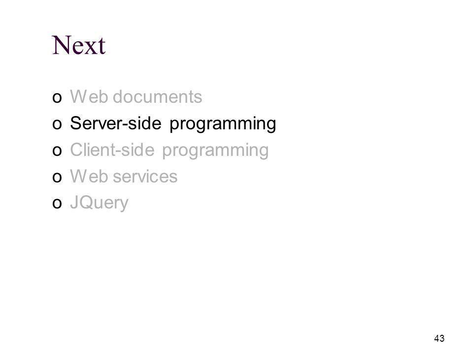 43 Next oWeb documents oServer-side programming oClient-side programming oWeb services oJQuery