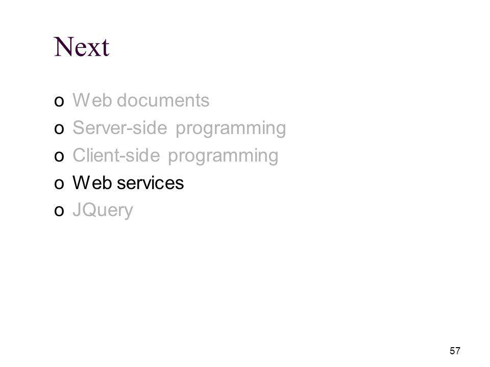 57 Next oWeb documents oServer-side programming oClient-side programming oWeb services oJQuery